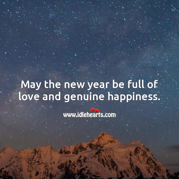 May the new year be full of love and genuine happiness. Happy New Year Messages Image