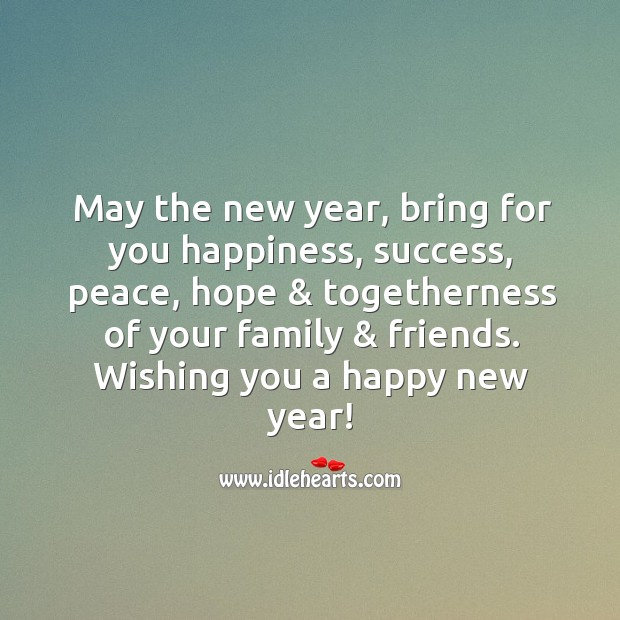 Image, May the new year, bring for you happiness, hope & togetherness of your family & friends.