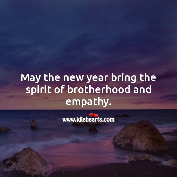 May the new year bring the spirit of brotherhood and empathy. New Year Quotes Image
