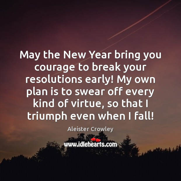 May the New Year bring you courage to break your resolutions early! Image