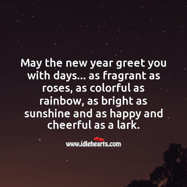 May the new year greet you with days… as happy and cheerful as a lark. New Year Quotes Image