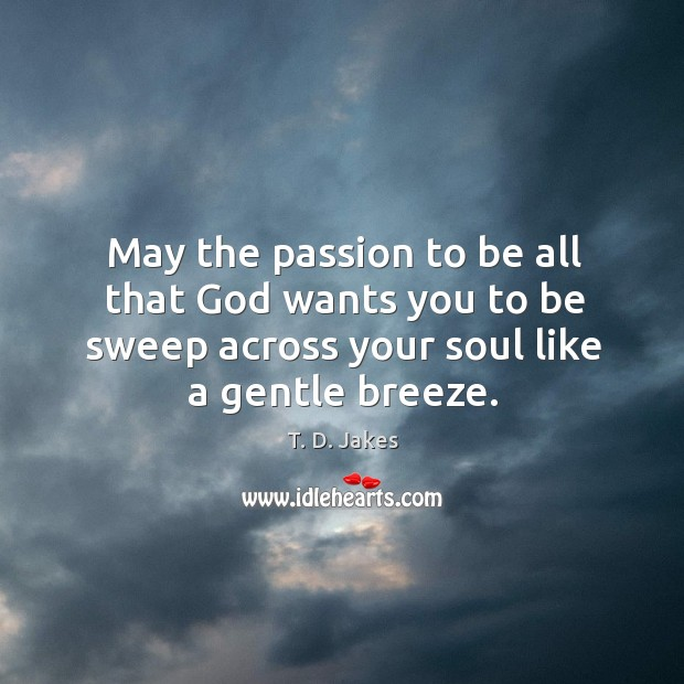 May the passion to be all that God wants you to be Image