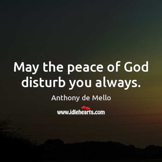 May the peace of God disturb you always. Image