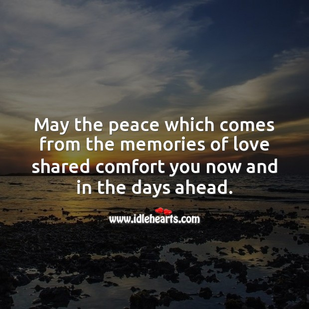 May the peace which comes from the memories of love shared comfort you. Sympathy Messages Image