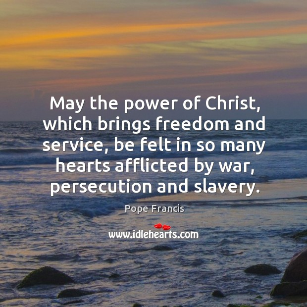 May the power of Christ, which brings freedom and service, be felt Image