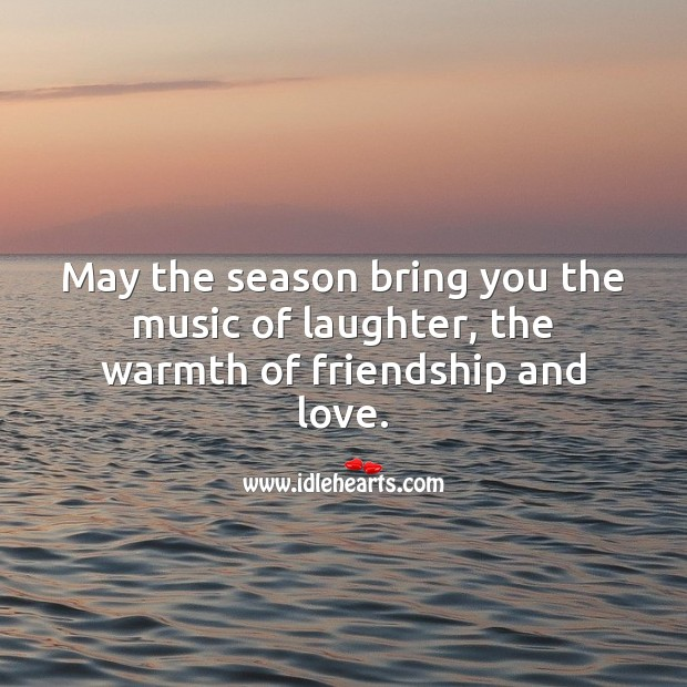 May the season bring you the music of laughter, the warmth of friendship and love. Laughter Quotes Image