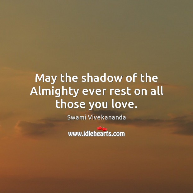 May the shadow of the Almighty ever rest on all those you love. Image