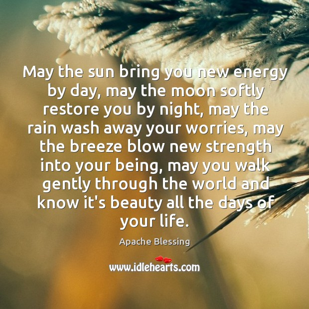 Image, May the sun bring you new energy by day, may the moon softly restore you by night.