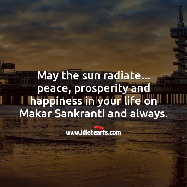 May the sun radiate… peace, prosperity and happiness in your life on Makar Sankranti! Makar Sankranti Wishes Image