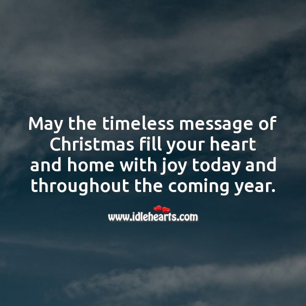 May the timeless message of Christmas fill your heart and home with joy. Christmas Messages Image