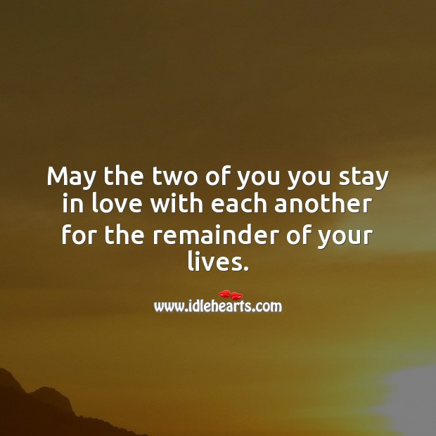 May the two of you you stay in love with each another for the remainder of your lives. Anniversary Messages Image