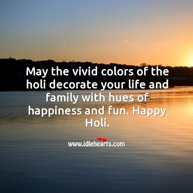 Image, May the vivid colors of the holi decorate your life and family with hues of happiness and fun.