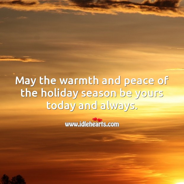 May the warmth and peace of the holiday season be yours. Holiday Quotes Image