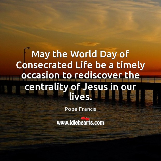 May the World Day of Consecrated Life be a timely occasion to Image