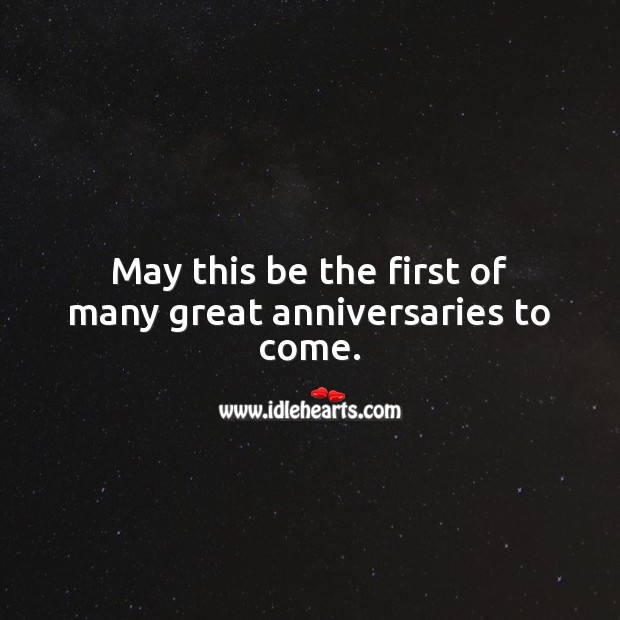 May this be the first of many great anniversaries to come. Happy First Anniversary Messages Image