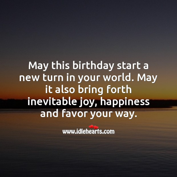May this birthday start a new turn in your world. Inspirational Birthday Messages Image