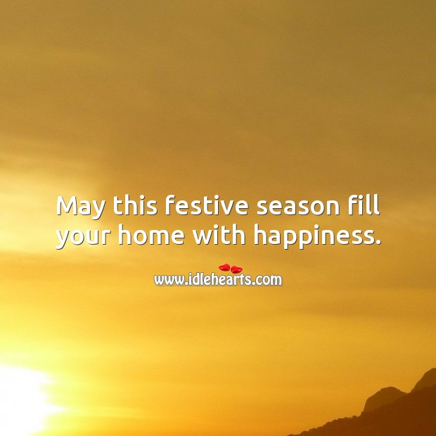 May this festive season fill your home with happiness. Picture Quotes Image