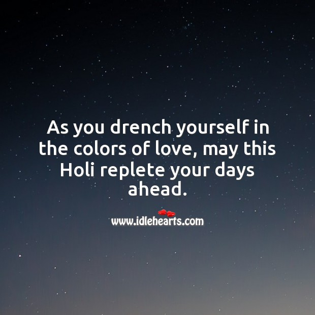 May this holi replete your days ahead. Holi Messages Image