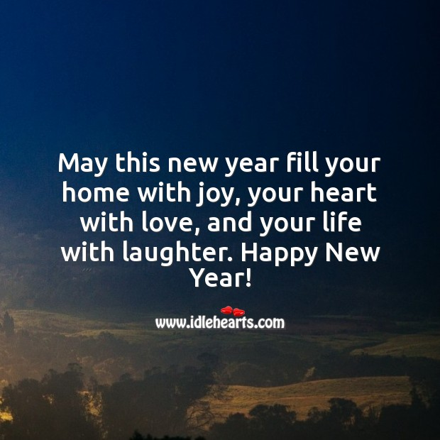 May this new year fill your home with joy and heart with love. Laughter Quotes Image