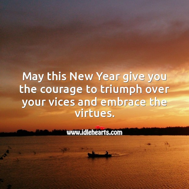 May this New Year give you the courage to triumph over your vices Happy New Year Messages Image