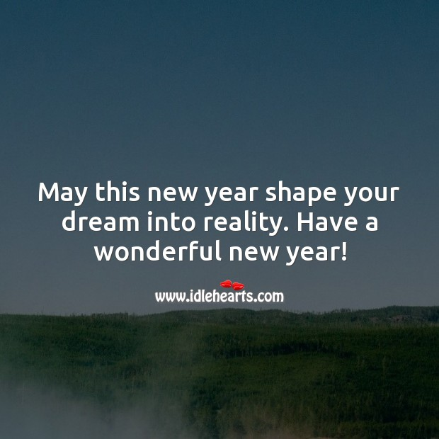 May this new year shape your dream into reality. Have a wonderful new year! Image
