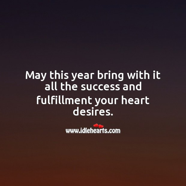 May this year bring with it all the success and fulfillment your heart desires. Heart Quotes Image