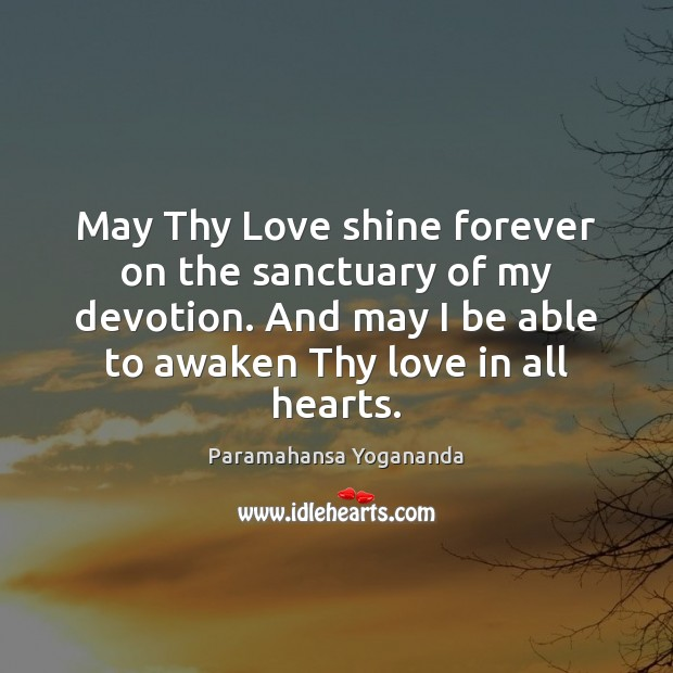 May Thy Love shine forever on the sanctuary of my devotion. And Paramahansa Yogananda Picture Quote