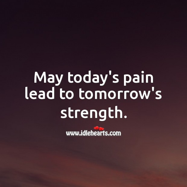 May today's pain lead to tomorrow's strength. Get Well Soon Messages Image