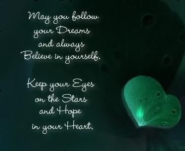 May You Follow Your Dreams And Always Believe in Yourself.