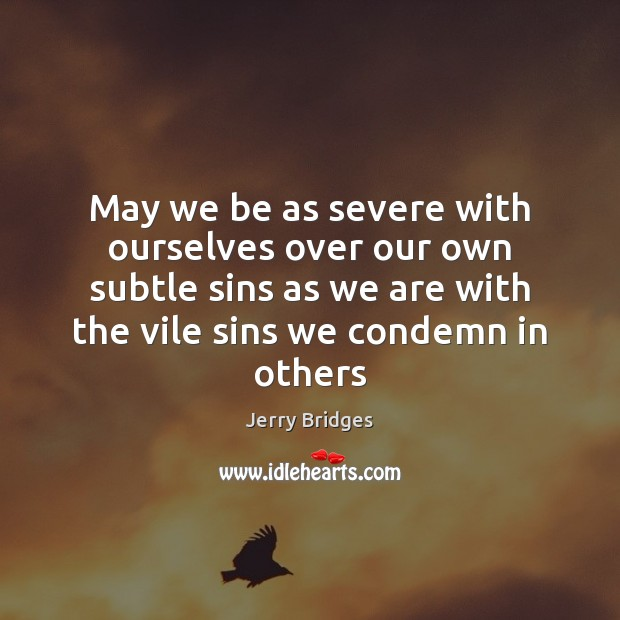 May we be as severe with ourselves over our own subtle sins Image