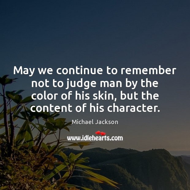 May we continue to remember not to judge man by the color Image