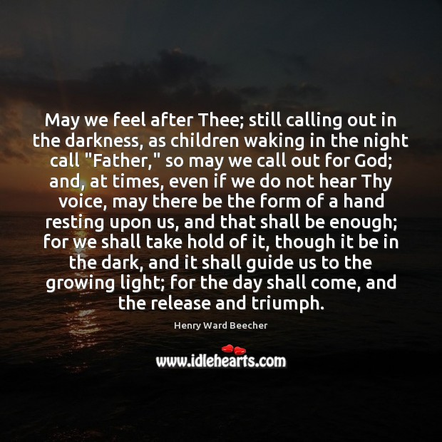 Image, May we feel after Thee; still calling out in the darkness, as