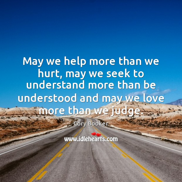 May we help more than we hurt, may we seek to understand Image