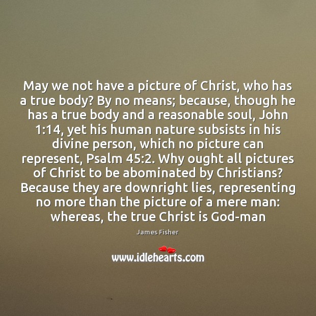 May we not have a picture of Christ, who has a true Image