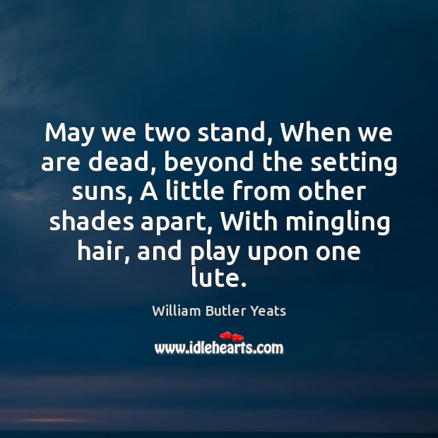 Image, May we two stand, When we are dead, beyond the setting suns,