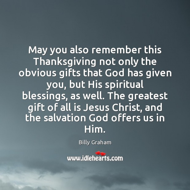 May you also remember this Thanksgiving not only the obvious gifts that Thanksgiving Quotes Image