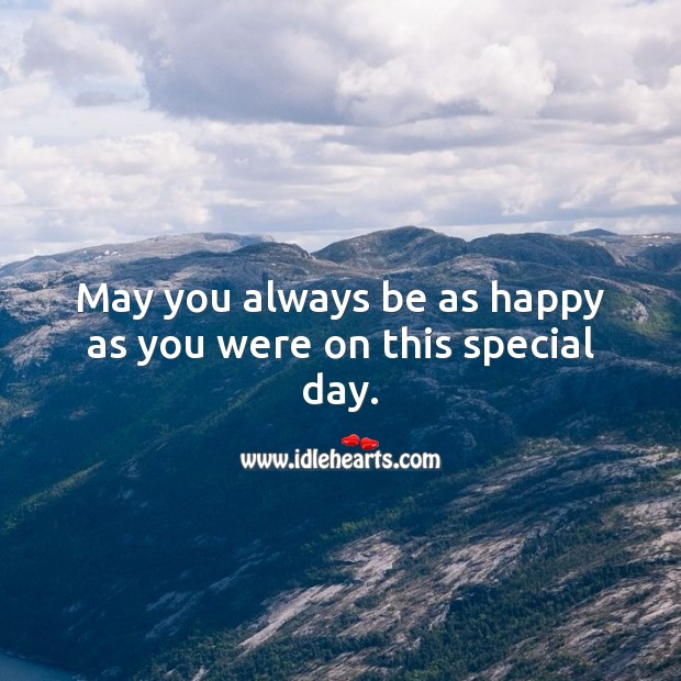 May you always be as happy as you were on this special day. Marriage Quotes Image