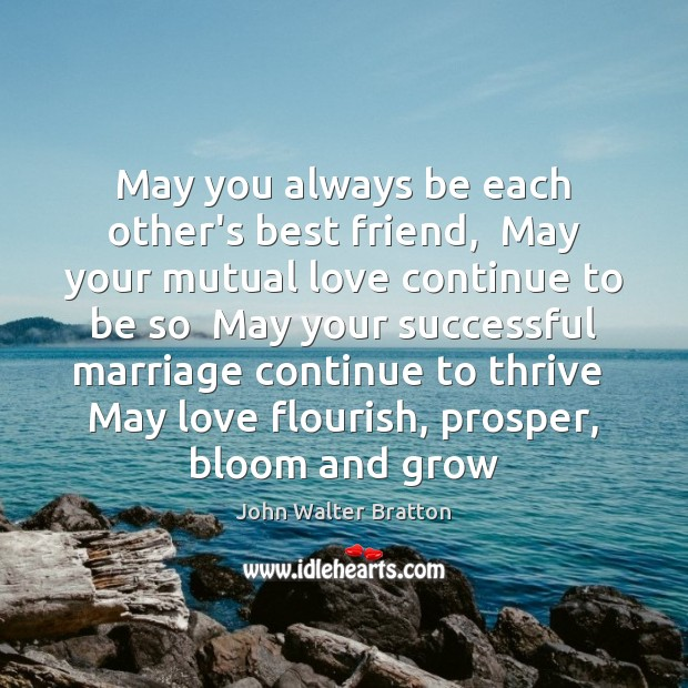 May you always be each other's best friend,  May your mutual love John Walter Bratton Picture Quote