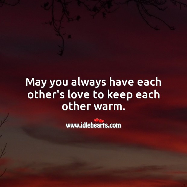 May you always have each other's love to keep each other warm. Anniversary Messages for Parents Image