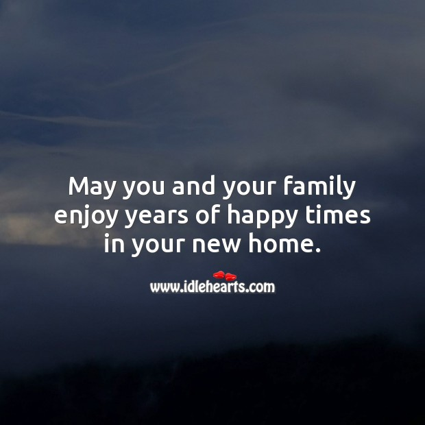 May you and your family enjoy years of happy times in your new home. Housewarming Messages Image