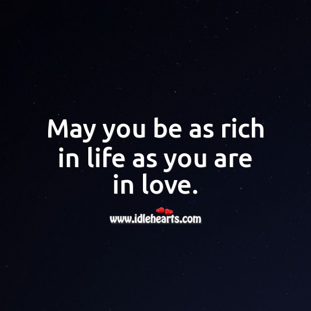 May you be as rich in life as you are in love. Marriage Quotes Image
