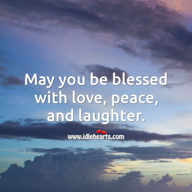 May you be blessed with love, peace, and laughter. Laughter Quotes Image