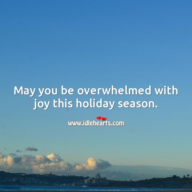 May you be overwhelmed with joy this holiday season. Holiday Quotes Image