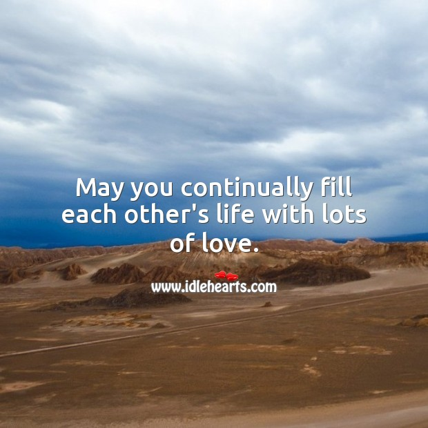 May you continually fill each other's life with lots of love. Engagement Messages Image