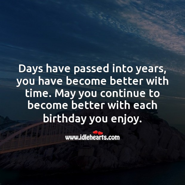 May you continue to become better with each birthday you enjoy. Inspirational Birthday Messages Image