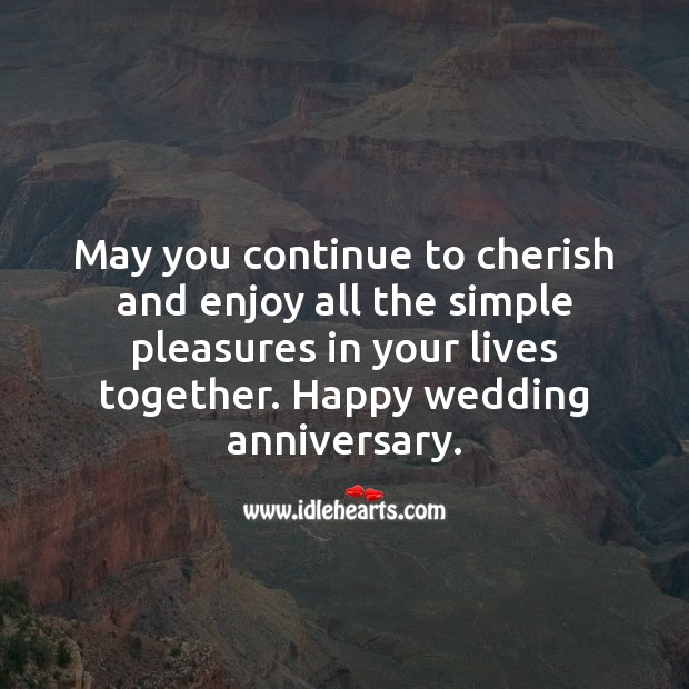 May you continue to cherish and enjoy all the simple pleasures in your lives together. Wedding Anniversary Quotes Image