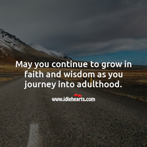 May you continue to grow in faith and wisdom as you journey into adulthood. Journey Quotes Image