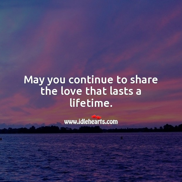 May you continue to share the love that lasts a lifetime. Wedding Anniversary Messages Image