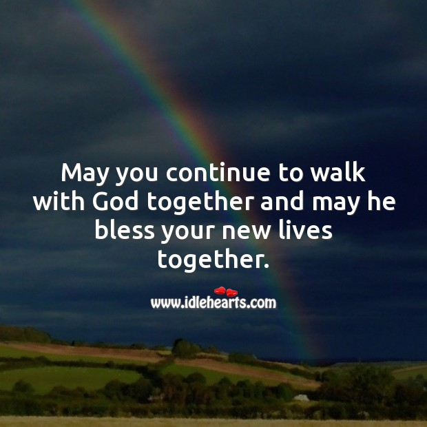 May you continue to walk with God together and may he bless your new lives together. Marriage Quotes Image