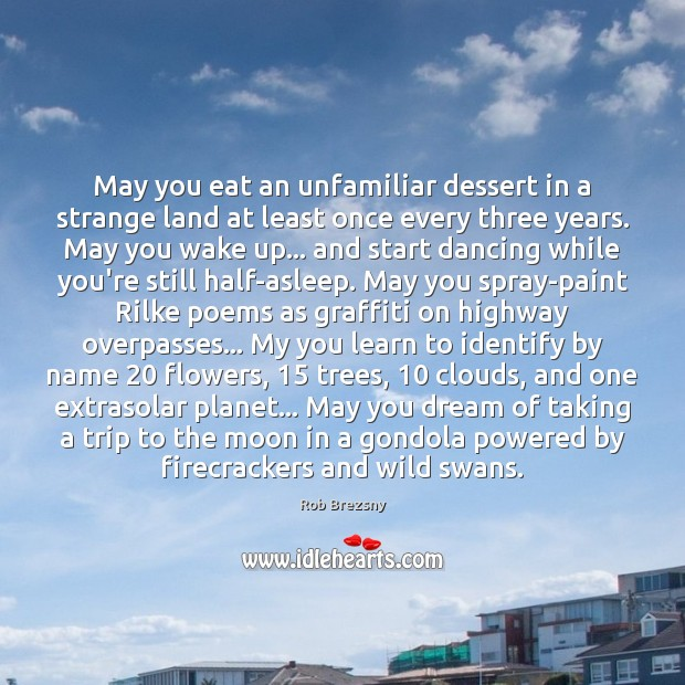 May you eat an unfamiliar dessert in a strange land at least Rob Brezsny Picture Quote